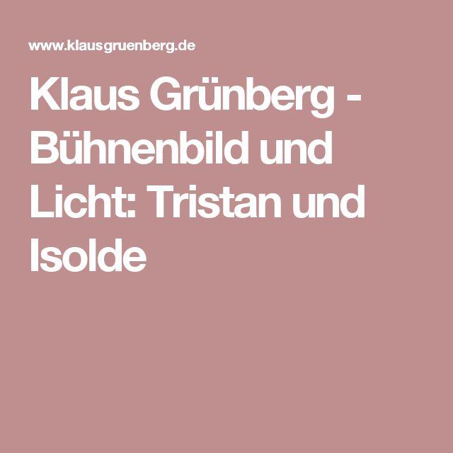 Klaus Grünberg - Bühnenbild und Licht: Tristan und Isolde