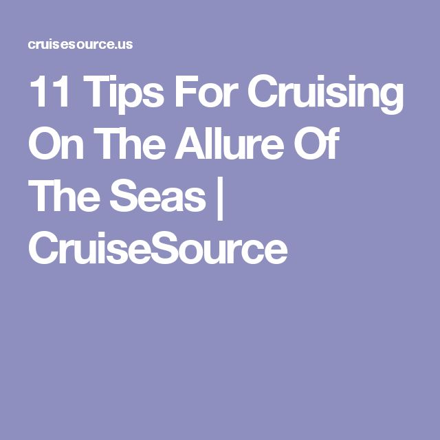11 Tips For Cruising On The Allure Of The Seas | CruiseSource