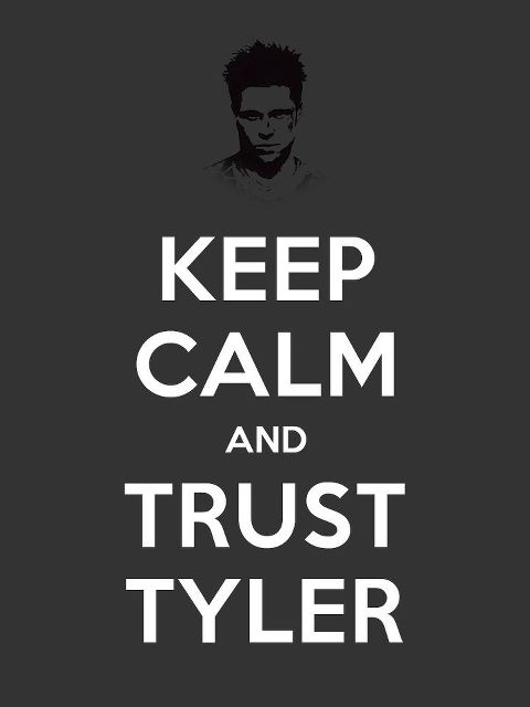 It says trust Tyler while the man can't even trust himself living as Tyler. #rothzroom