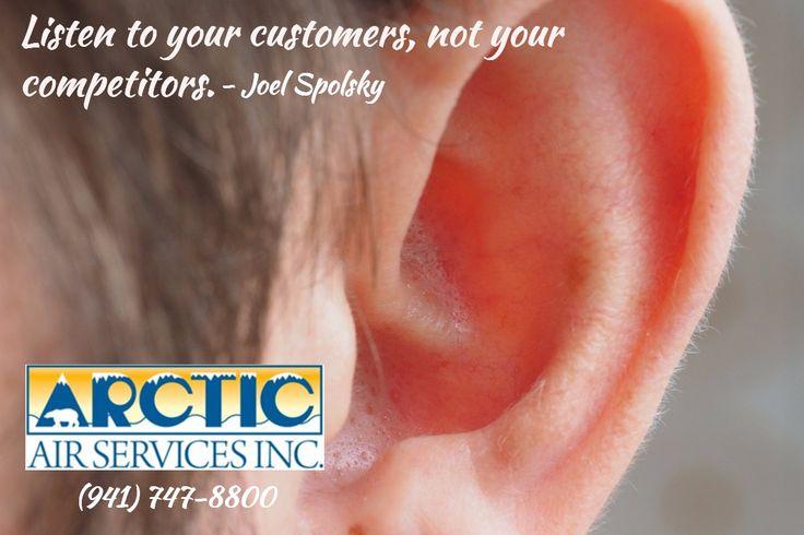 Listen to your customers, not your competitors. / - Joel Spolsky / (94...  #BradentonAC #SarasotaAC #VeniceAC