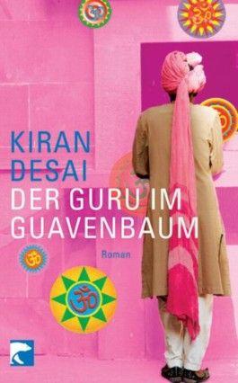Kiran Desai: Der Guru im Guavenbaum