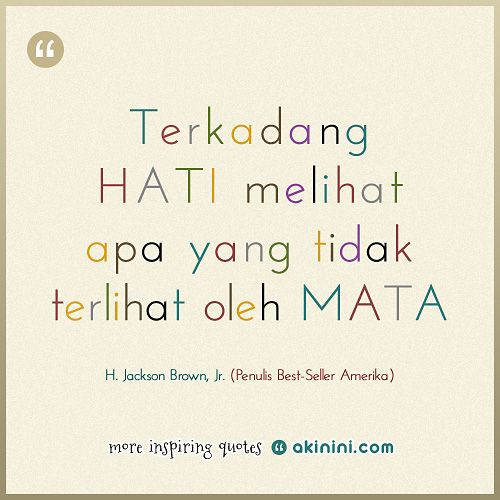 """""""Terkadang hati melihat apa yang tidak terlihat oleh mata""""  ~H. Jackson Brown, Jr (Penulis buku best-seller Amerika)"""