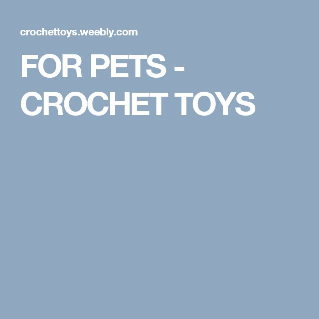 FOR PETS - CROCHET TOYS