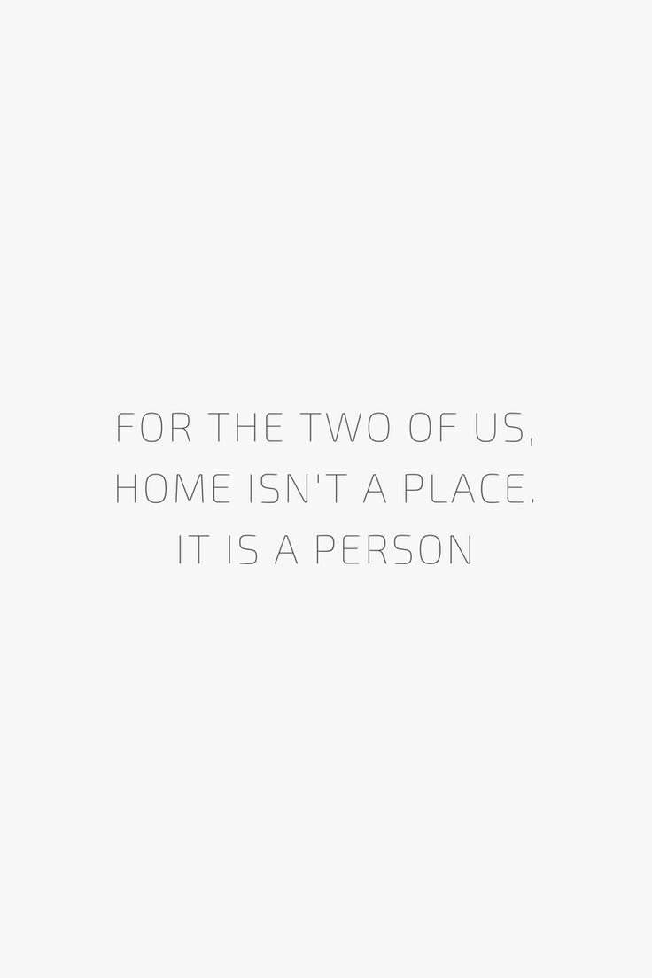 For the two of us, home isn't a place. It is a person.