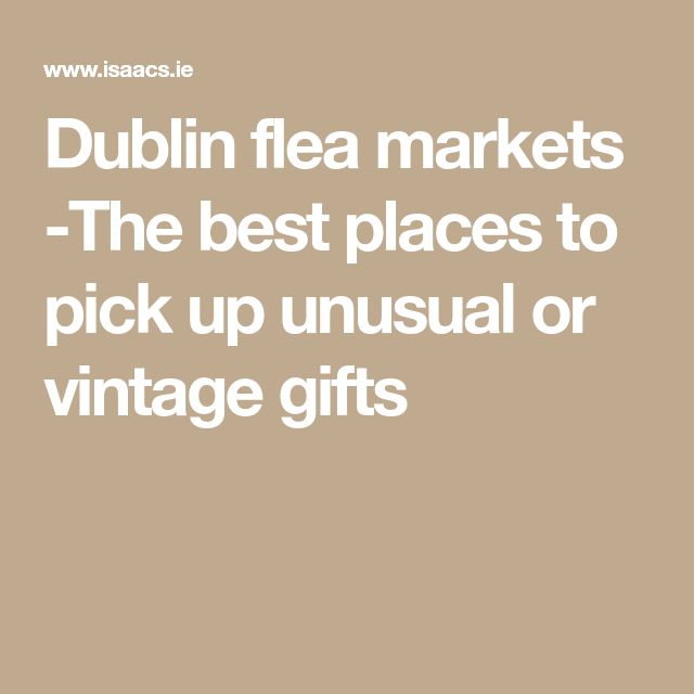 Dublin flea markets -The best places to pick up unusual or vintage gifts