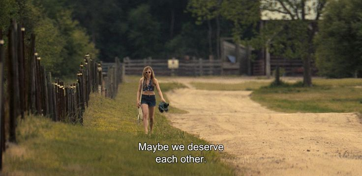"― Hick (2011) ""Maybe we deserve each other."""