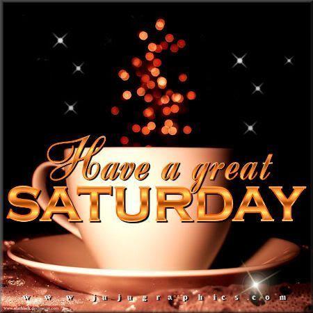 Have A Great Saturday  good morning saturday saturday quotes good morning saturday saturday images