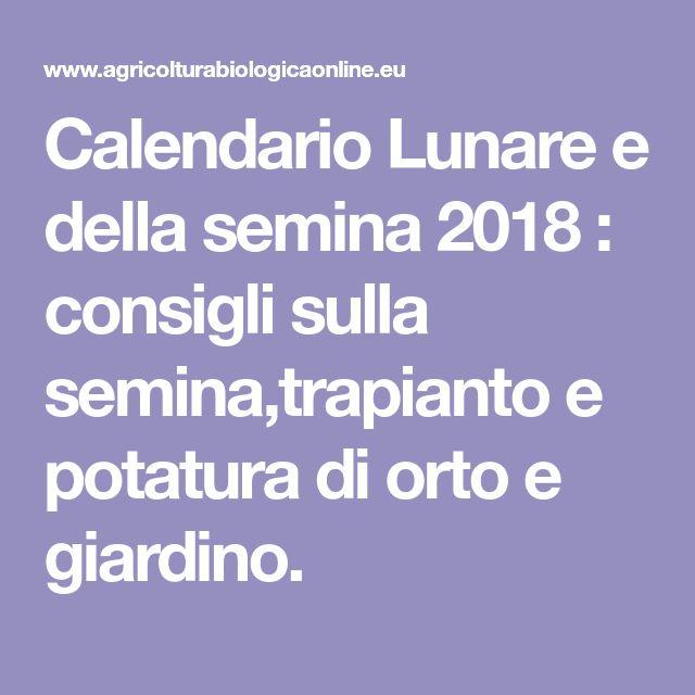 Calendario Lunare Potatura.Calendario Lunare E Della Semina 2018 Consigli Sulla
