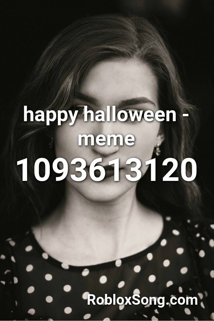 Happy Halloween Meme Roblox Id Roblox Music Codes In 2020