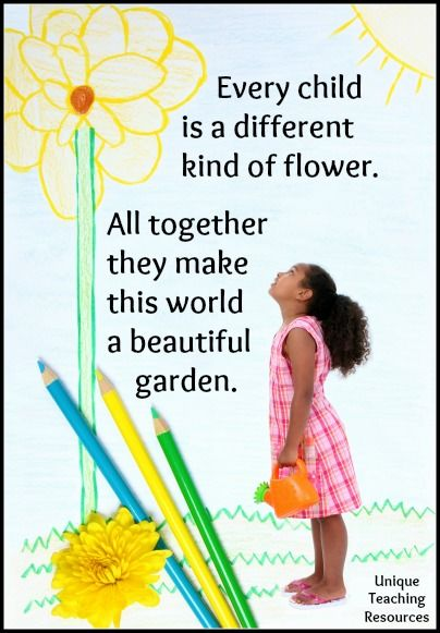 Every child is a different kind of flower and all together they make this world a beautiful garden.  60+ quotes about children and graphics on this page of Unique Teaching Resources.