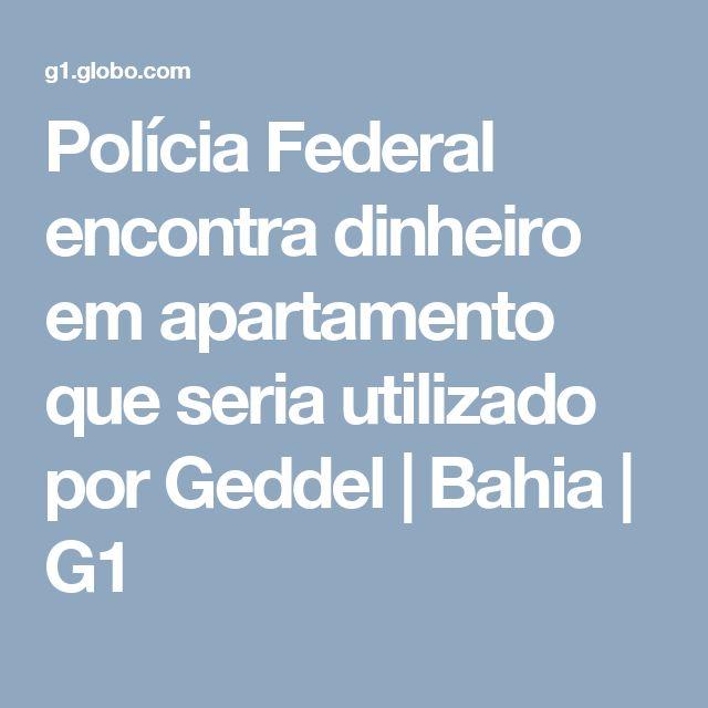 Polícia Federal encontra dinheiro em apartamento que seria utilizado por Geddel | Bahia | G1