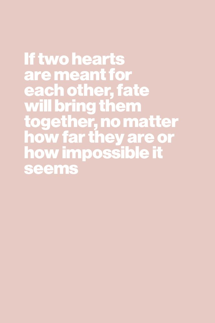 If two hearts are meant for each other, fate will bring them together, no matter how far they are or how impossible it seems. - Quote / Meme