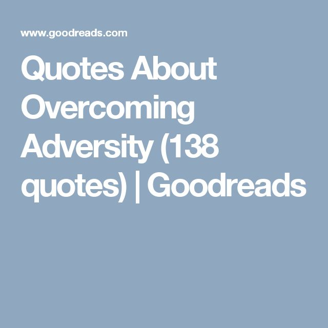 Quotes About Overcoming Adversity (138 quotes) | Goodreads