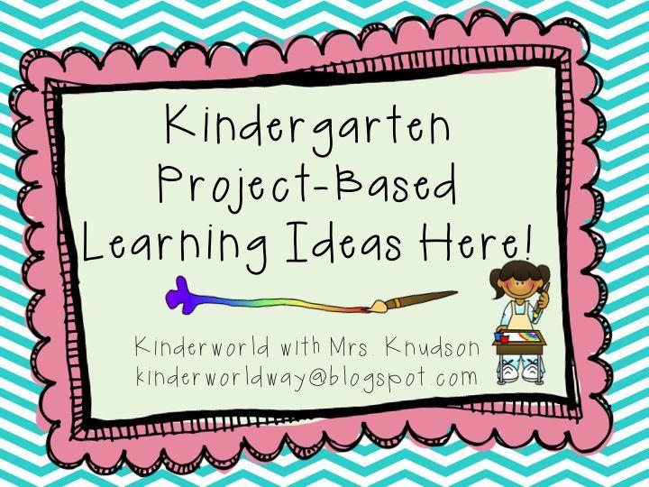 KINDERWORLD: Project Based Learning Ideas with Mrs. Knudson kinderworldway@blogspot.com