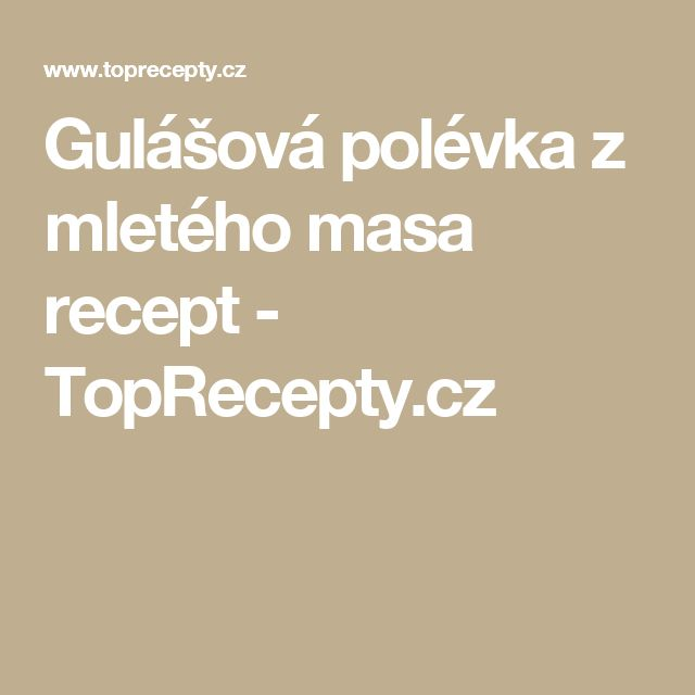 Gulášová polévka z mletého masa recept - TopRecepty.cz