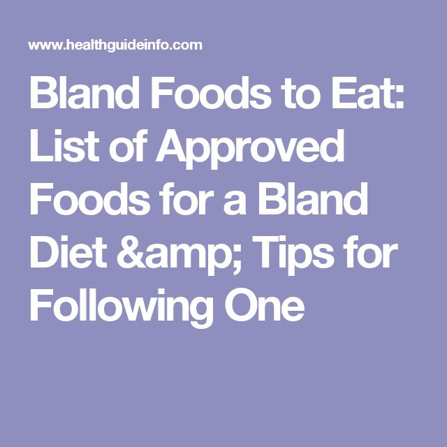 Bland Foods to Eat: List of Approved Foods for a Bland Diet & Tips for Following One
