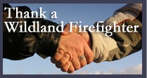 Wildland Firefighter Foundation's main focus is to help families of firefighters killed in the line of duty and to assist injured firefighters and their families.  We honor and acknowledge past, present, and future members of the wildland firefighting community, and partner with private and interagency organizations to bring recognition to wildland firefighters.    www.wffoundation....