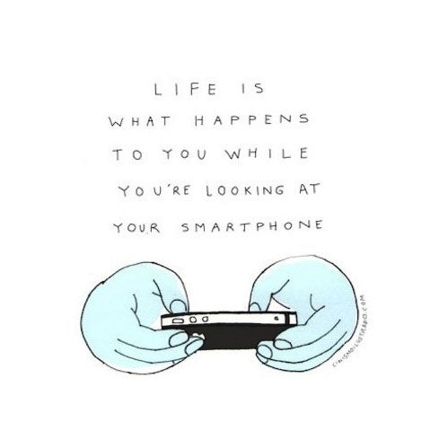 Life is what happen's to you while you're looking at your smartphone. - cinismoilustrado