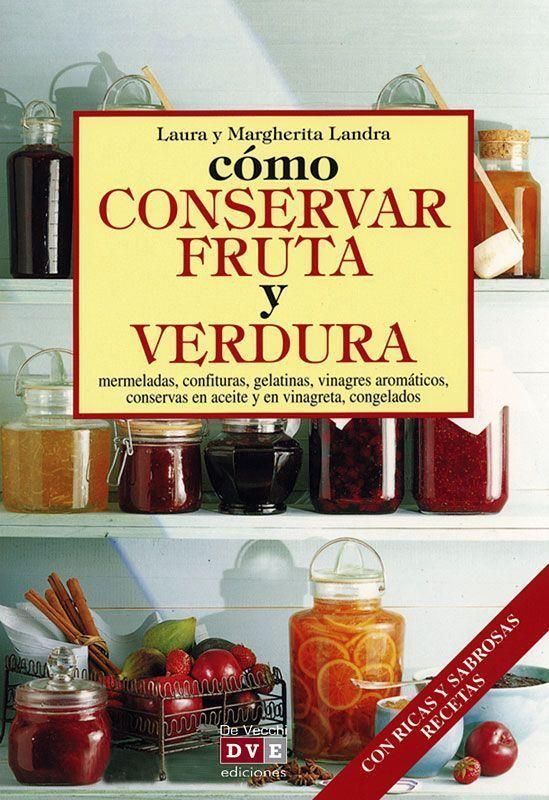 Título: Cómo conservar fruta y verdura / Autor: Landra, Laura / / Ubicación: FCCTP – Gastronomía – Tercer piso / Código: G 641.852 L23