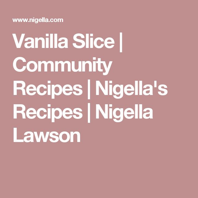 Vanilla Slice | Community Recipes | Nigella's Recipes | Nigella Lawson