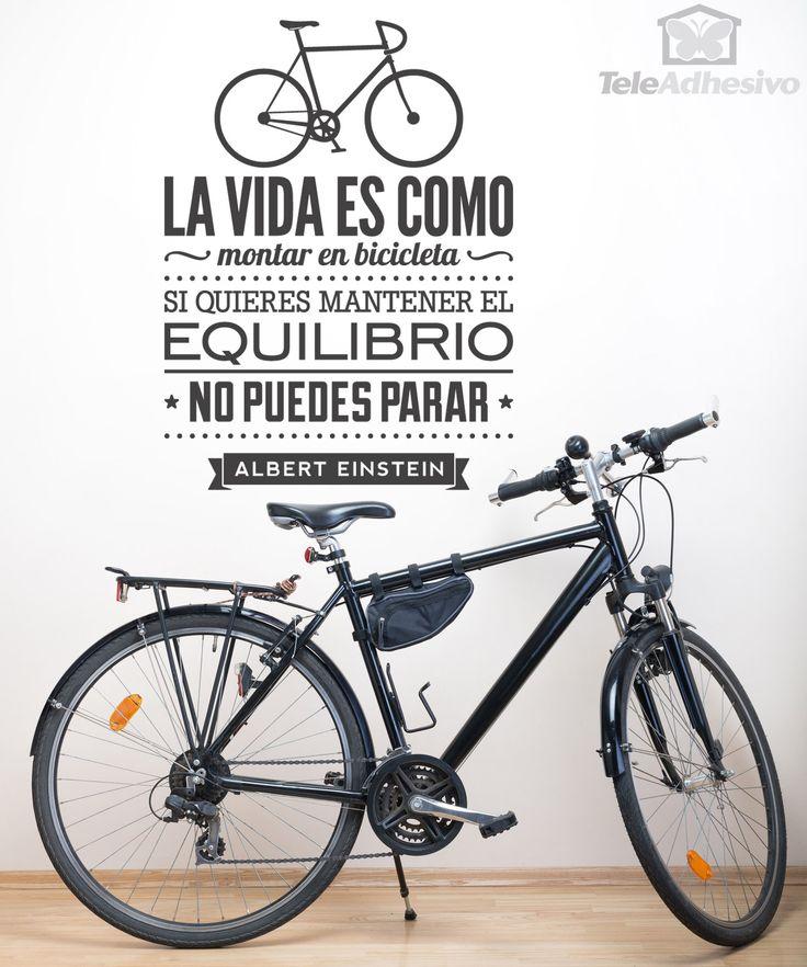 La vida es como montar en bicicleta, si quieres mantener el equilibrio no puedes parar. Albert Einstein.