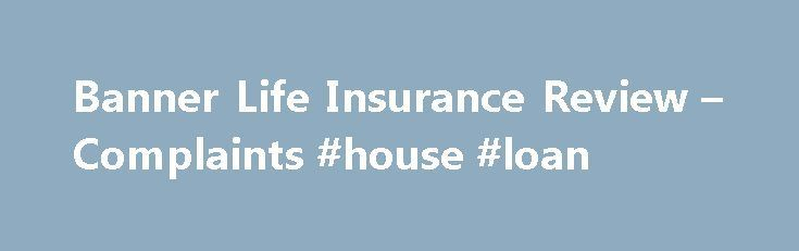 Banner Life Insurance Review – Complaints #house #loan http://insurance.nef2.com/banner-life-insurance-review-complaints-house-loan/  #banner life insurance # Banner Life Insurance Review Banner Life Insurance Summary Banner Life insurance is a subsidiary of Legal General, a multinational insurance company headquartered in London, England. Aside from the U.S. and U.K. Legal General has operations in... Read more #HomeAppliancesBanner