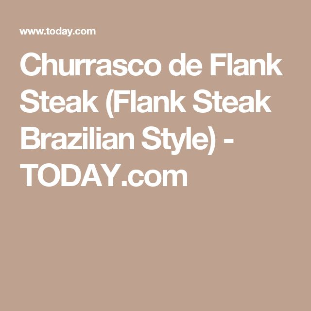 Churrasco de Flank Steak (Flank Steak Brazilian Style) - TODAY.com