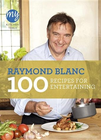 My Kitchen Table: 100 Recipes for Entertaining by Raymond Blanc (Bilbary Town Library: Good for Readers, Good for Libraries)