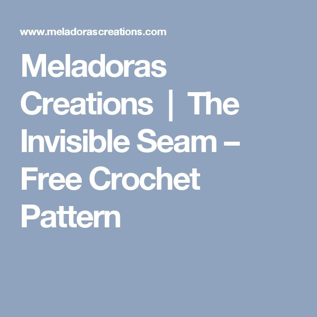 Meladoras Creations |   The Invisible Seam – Free Crochet Pattern