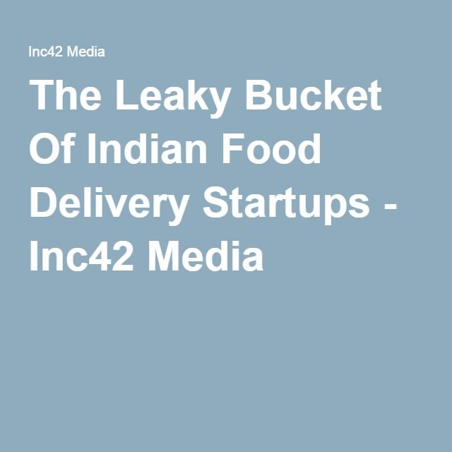 The Leaky Bucket Of Indian Food Delivery Startups - Inc42 Media