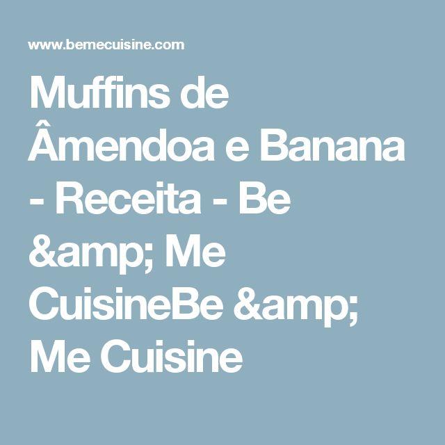 Muffins de Âmendoa e Banana - Receita - Be & Me CuisineBe & Me Cuisine