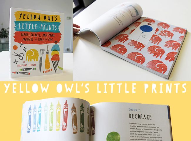 Yellow Owl's Little Prints - Christine's new book teaches readers a wide variety of techniques—stenciling, printing, image transfer, and stamping—to create personalized toys, decorations, wall art, accessories, and keepsakes that kids will love and parents will cherish.