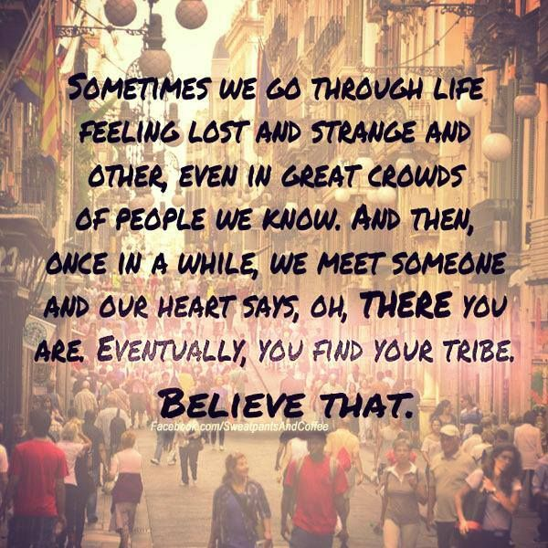 Eventually, you find your tribe. | Quotes