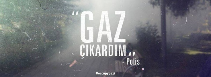Gaz cikardim. #direngezi #occupygezi