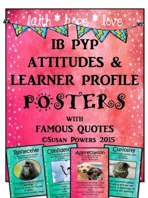 IB Attitudes and Learner Profile Posters with Famous Quotes from CoolTeachingTools from CoolTeachingTools on TeachersNotebook.com (29 pages)  - Making the IB PYP meaningful and authentic. These classroom posters include language from the International Baccalaureate's description of the Learner Profile and IB Attitudes.