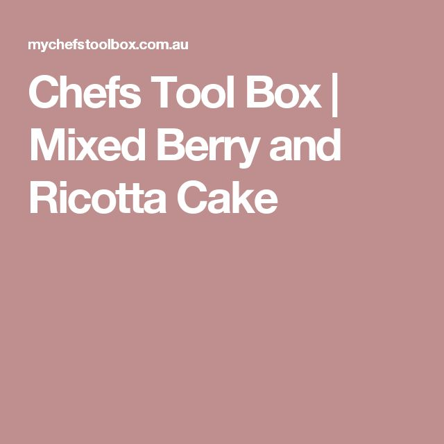 Chefs Tool Box | Mixed Berry and Ricotta Cake