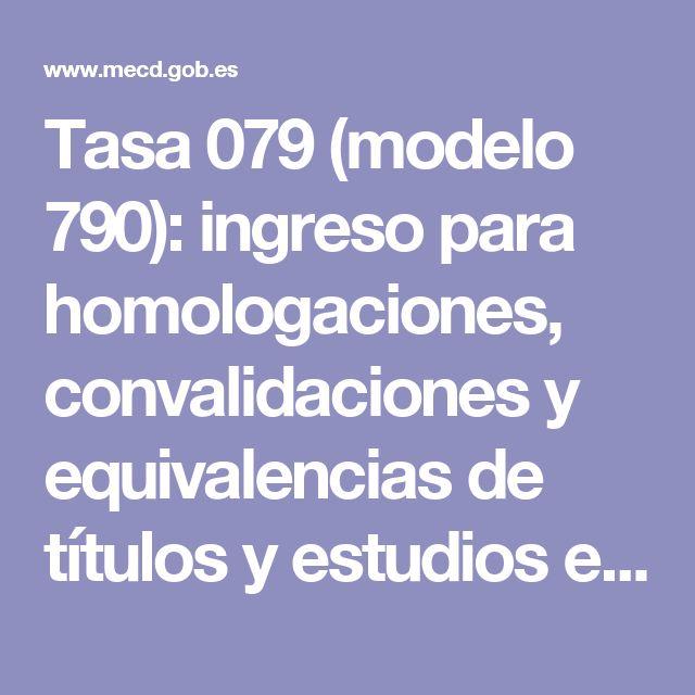 Tasa 079 (modelo 790): ingreso para homologaciones, convalidaciones y equivalencias de títulos y estudios extranjeros - Ministerio de Educación, Cultura y Deporte
