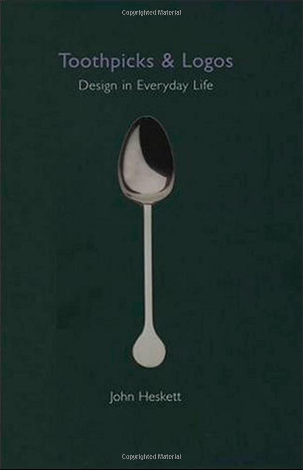 Toothpicks & Logos, Design in Everyday Life by John Heskett