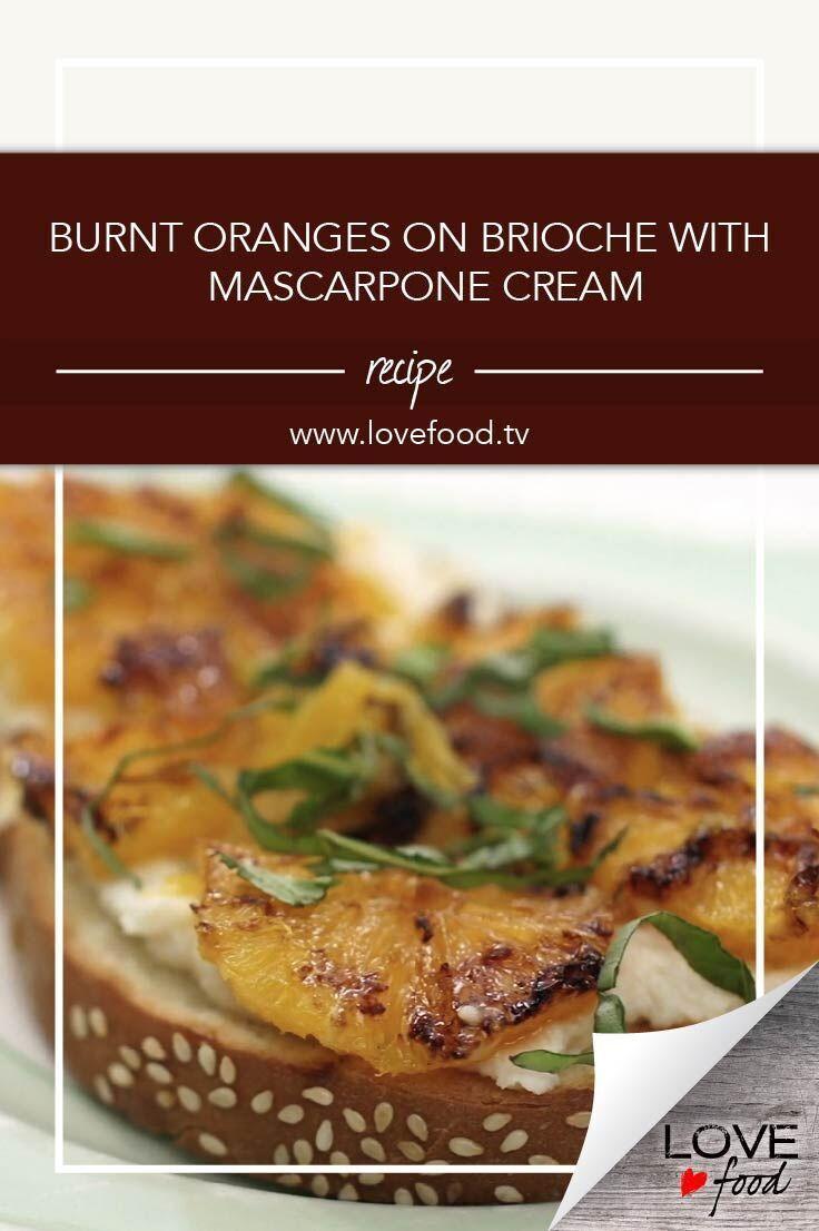 Burnt Oranges on Brioche with Mascarpone Cream