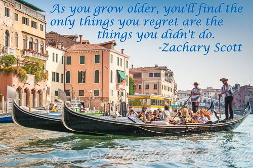 """""""As you grow older, you'll find the only things you regret are the things you didn't do."""" Zachary Scott"""