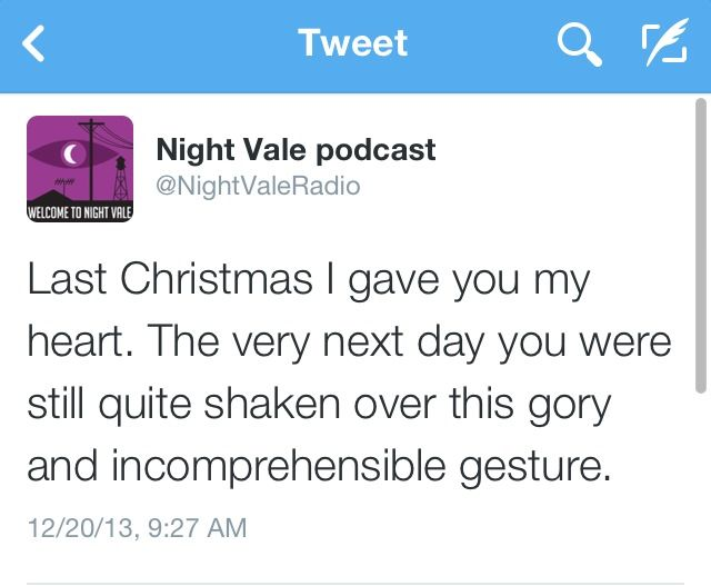 Last Christmas I gave you my heart. The very next day you were still quite shaken over this gory and incomprehensible gesture. #nightvale