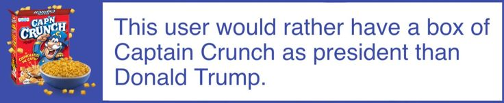 This user would rather have a box of Captain Crunch as president than Donald Trump.