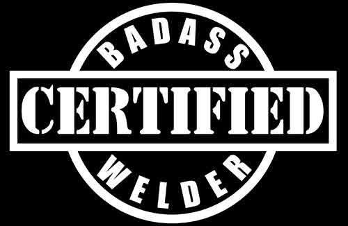 CERTIFIED BADASS WELDER Union Worker,Laborer,Manager,Hard Hat decal sticker #TheVinylShop