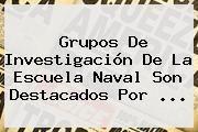 http://tecnoautos.com/wp-content/uploads/imagenes/tendencias/thumbs/grupos-de-investigacion-de-la-escuela-naval-son-destacados-por.jpg Colciencias. Grupos de investigación de la Escuela Naval son destacados por ..., Enlaces, Imágenes, Videos y Tweets - http://tecnoautos.com/actualidad/colciencias-grupos-de-investigacion-de-la-escuela-naval-son-destacados-por/
