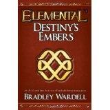 Elemental: Destiny's Embers (Paperback)By Bradley Wardell