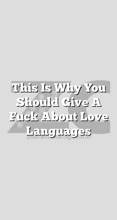 This Is Why You Should Give A About Love Languages Aries Cancer