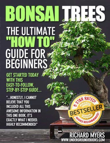 "Bonsai Trees - The Ultimate ""How To"" Guide for Beginners; Insider tips on how to grow bonsai from seeds, indoor bonsai rules, choosing bonsai plants, and much more by Richard Meyers. $8.16"