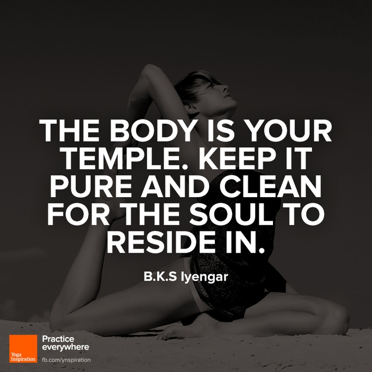 """"""" The body is your temple. Keep it pure and clean for the soul to reside in. """"  B.K.S IyengarFit Quotes, Temples, Cleanses, Yoga Quotes, The Body, Motivation, Healthy, Cleaning Eating, Inspiration Quotes"""
