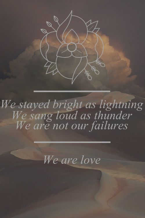 We are not our failures, We are love.
