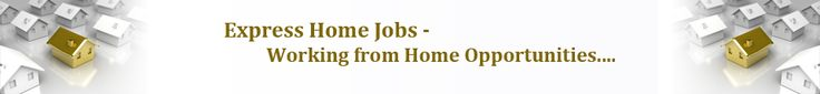 Work at Home : ExpressHomeJobs provides FREE information to start Internet Business  and working from home so that you can earn extra money from home while you are enjoying with the family.